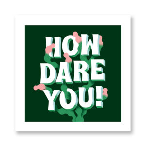 How Dare You - illustrazione di Goran, Stampa Fine Art